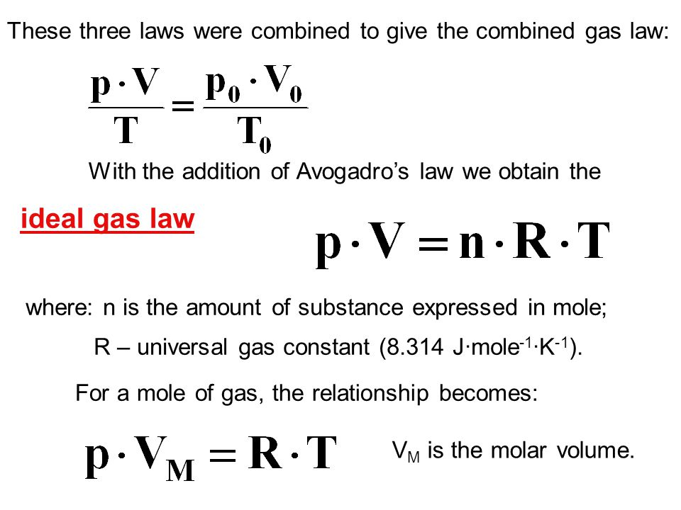 With the addition of Avogadro's law we obtain the ideal gas law These three laws were combined to give the combined gas law: where: n is the amount of