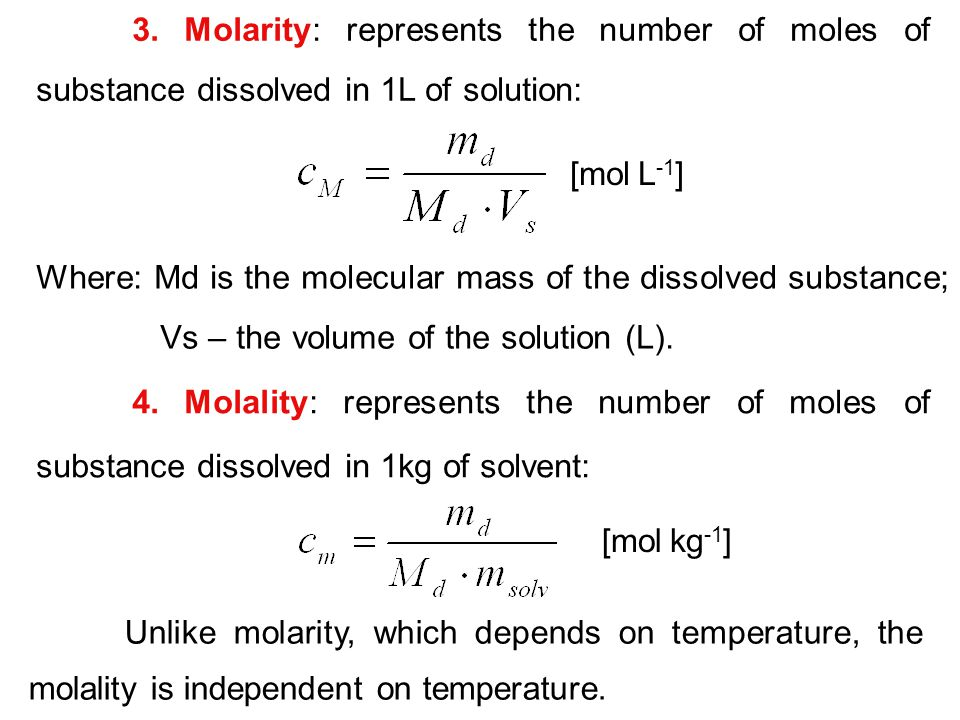 3. Molarity: represents the number of moles of substance dissolved in 1L of solution: [mol  L -1 ] Where: Md is the molecular mass of the dissolved s