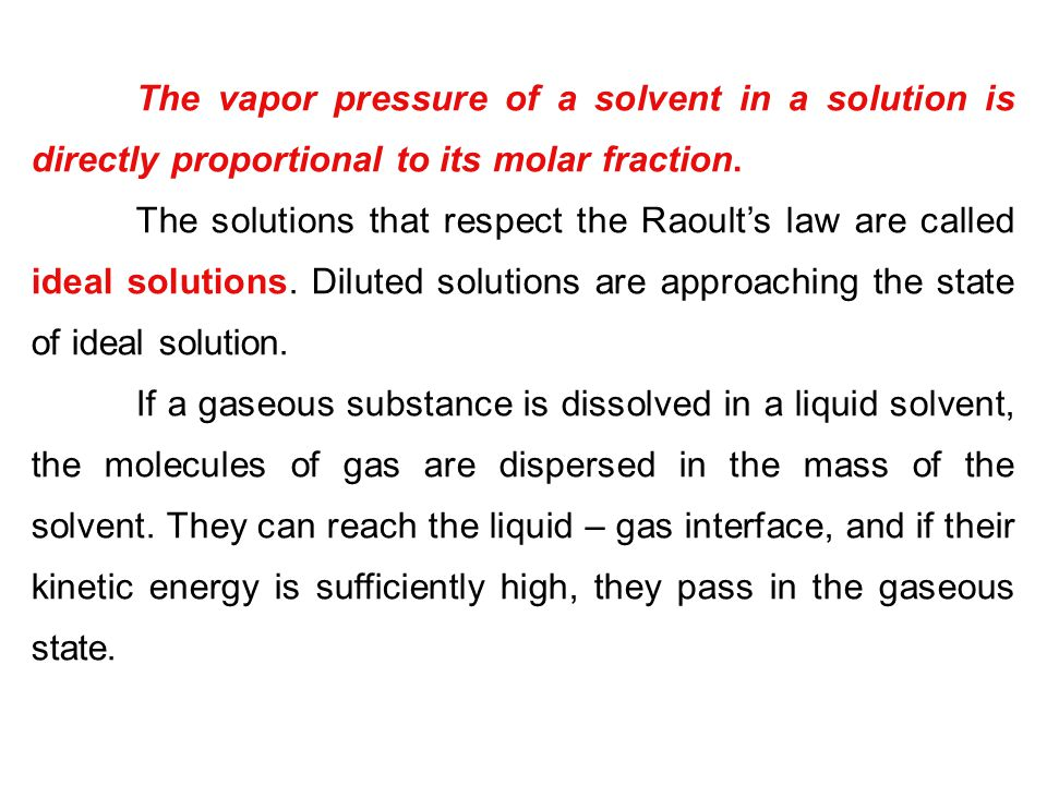 The vapor pressure of a solvent in a solution is directly proportional to its molar fraction. The solutions that respect the Raoult's law are called i