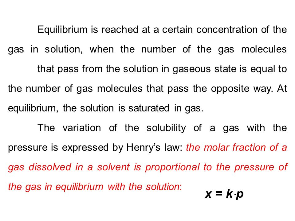 Equilibrium is reached at a certain concentration of the gas in solution, when the number of the gas molecules that pass from the solution in gaseous