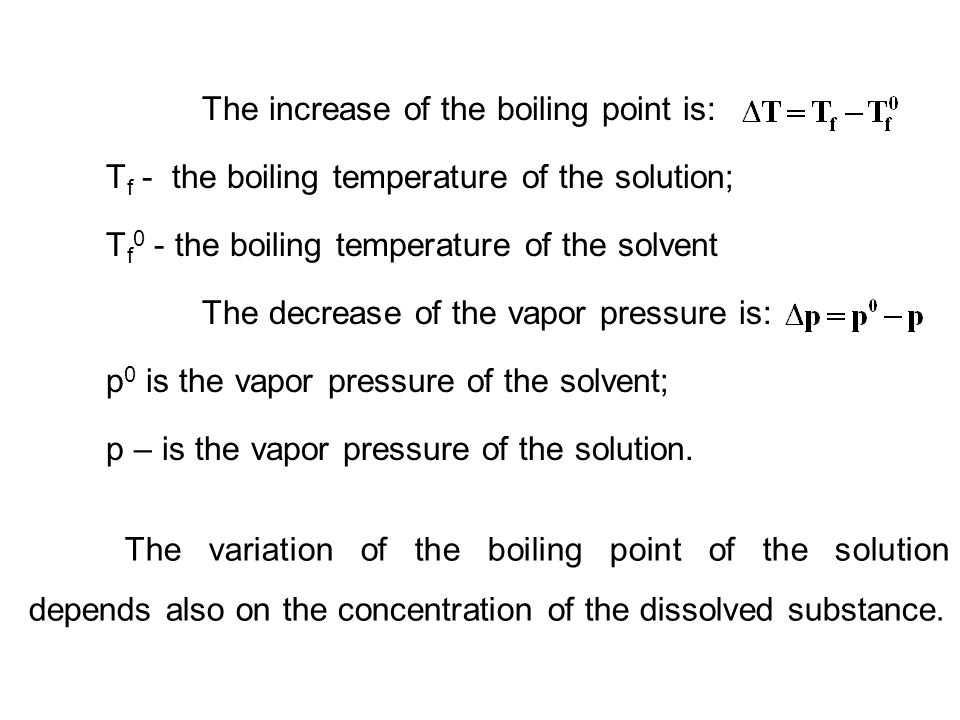 The increase of the boiling point is: T f - the boiling temperature of the solution; T f 0 - the boiling temperature of the solvent The decrease of th