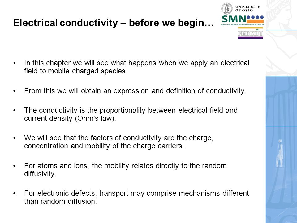 Electrical conductivity – before we begin… In this chapter we will see what happens when we apply an electrical field to mobile charged species.