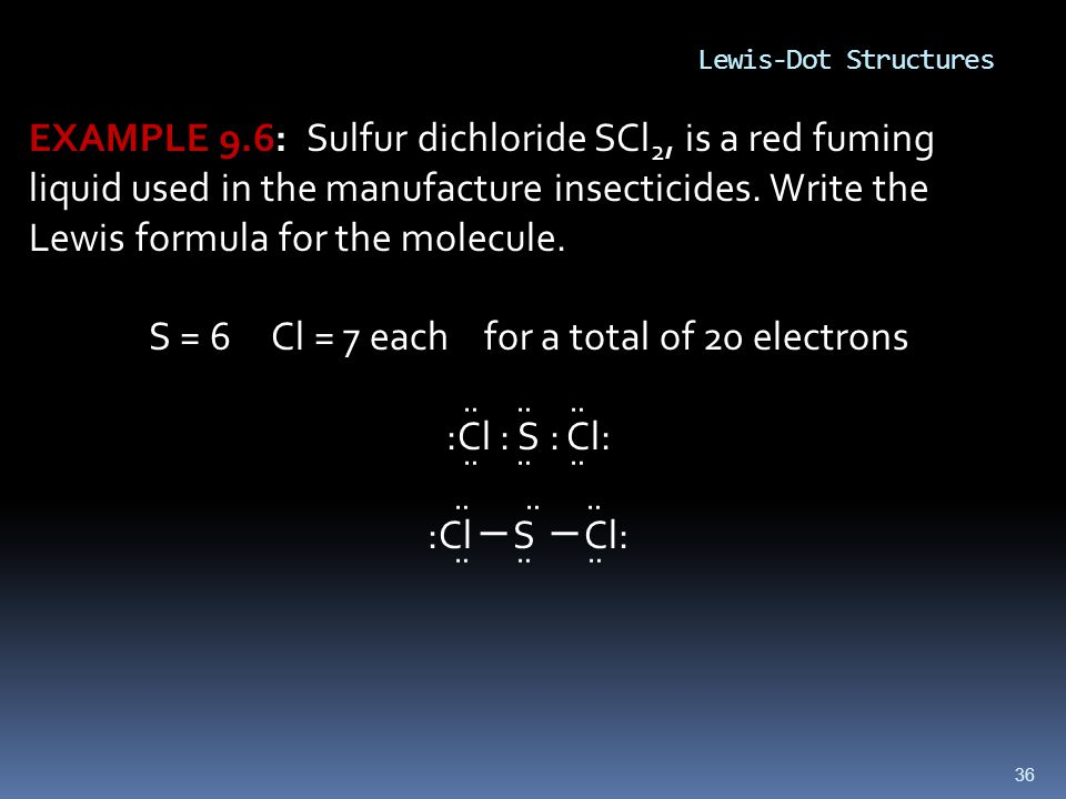 36 EXAMPLE 9.6: Sulfur dichloride SCl 2, is a red fuming liquid used in the manufacture insecticides.