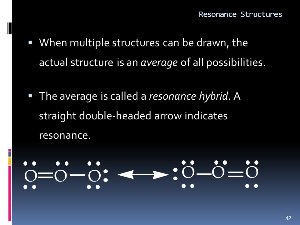 Resonance Structures  When multiple structures can be drawn, the actual structure is an average of all possibilities.