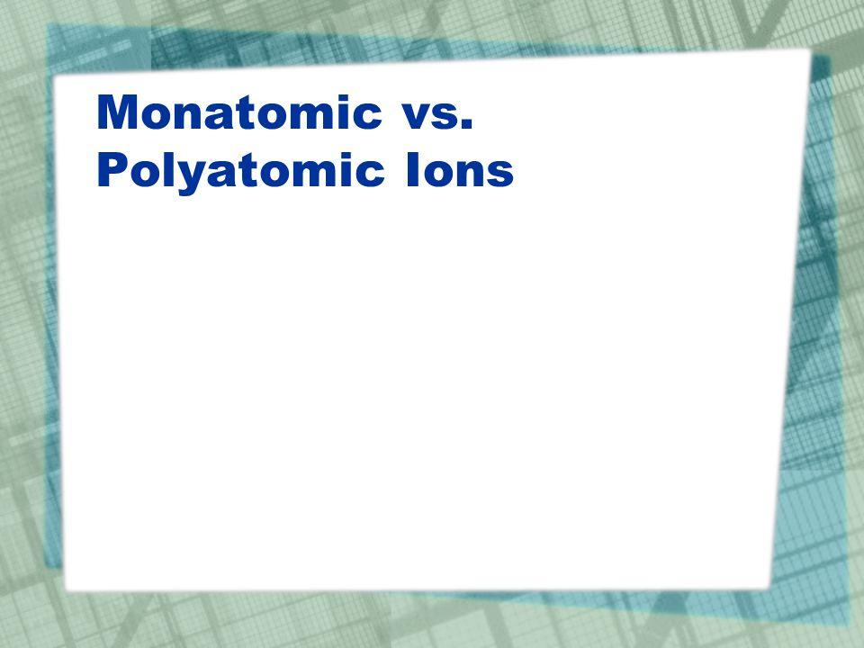 Monatomic vs. Polyatomic Ions