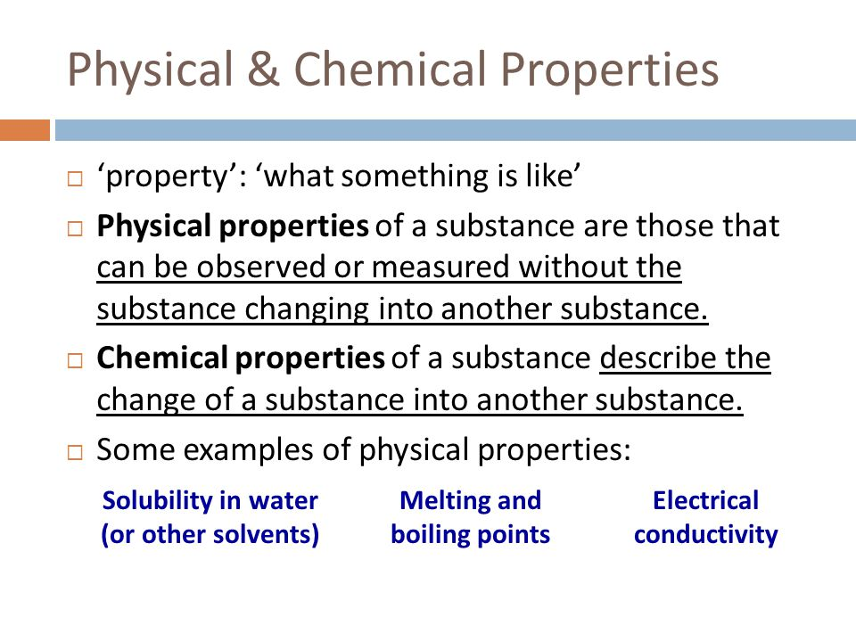 Physical & Chemical Properties  'property': 'what something is like'  Physical properties of a substance are those that can be observed or measured