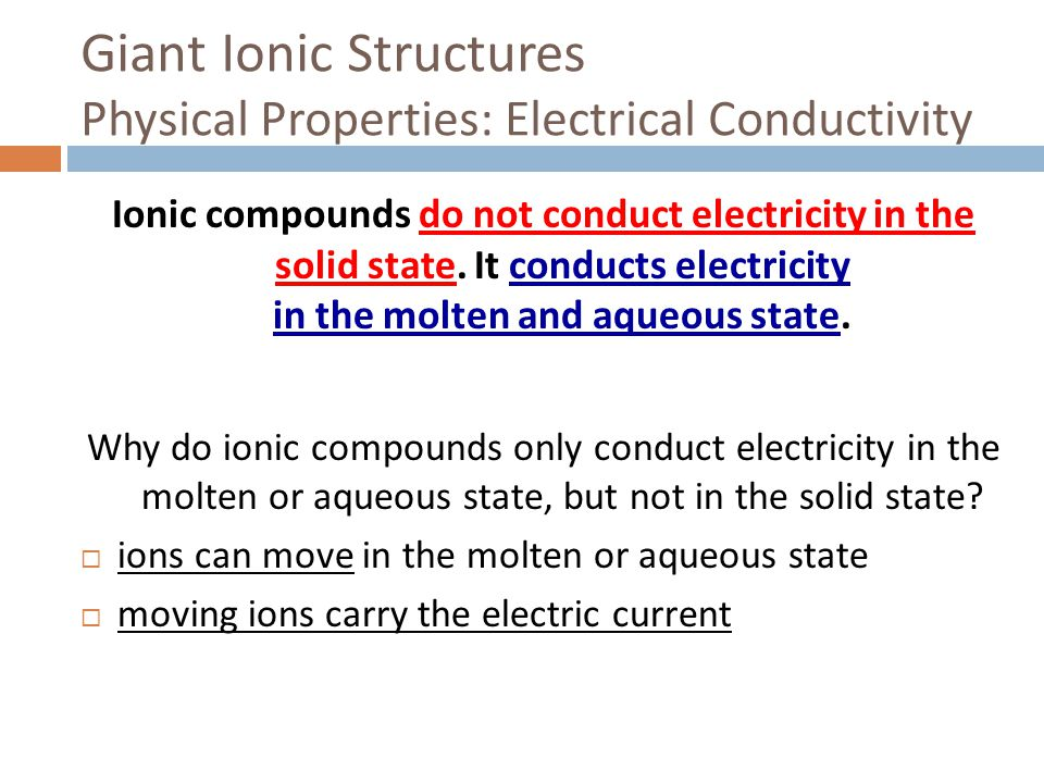 Giant Ionic Structures Physical Properties: Electrical Conductivity Ionic compounds do not conduct electricity in the solid state. It conducts electri