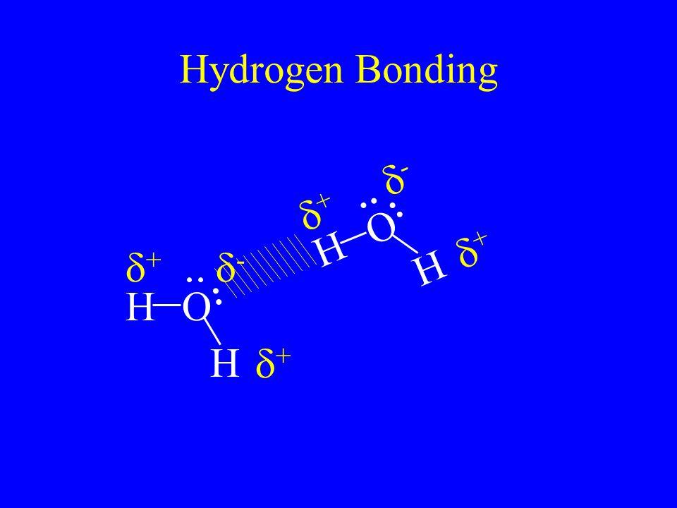 Hydrogen Bonding H H O ++ -- ++ H H O ++ -- ++