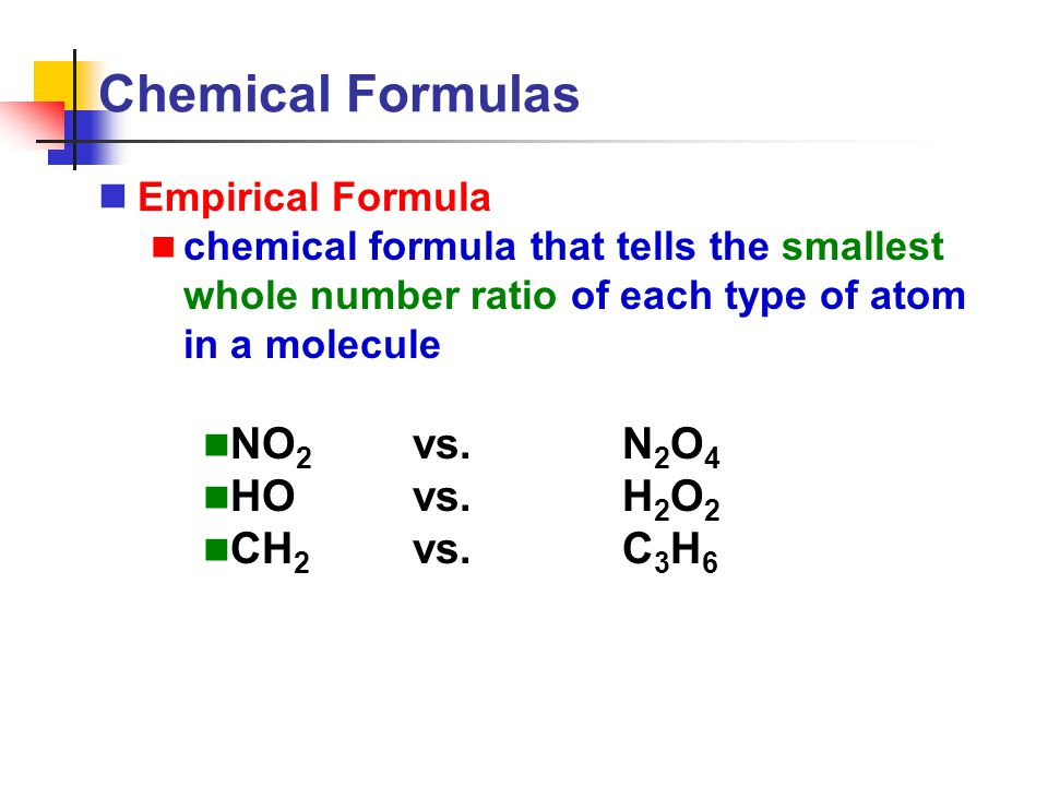 Chemical Formulas Empirical Formula chemical formula that tells the smallest whole number ratio of each type of atom in a molecule NO 2 vs.N 2 O 4 HOv