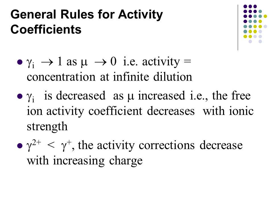 General Rules for Activity Coefficients  i  1 as   0 i.e.