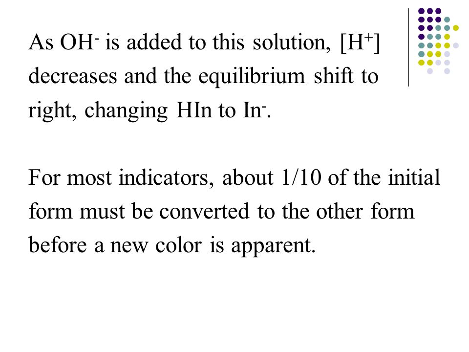 As OH - is added to this solution, [H + ] decreases and the equilibrium shift to right, changing HIn to In -.