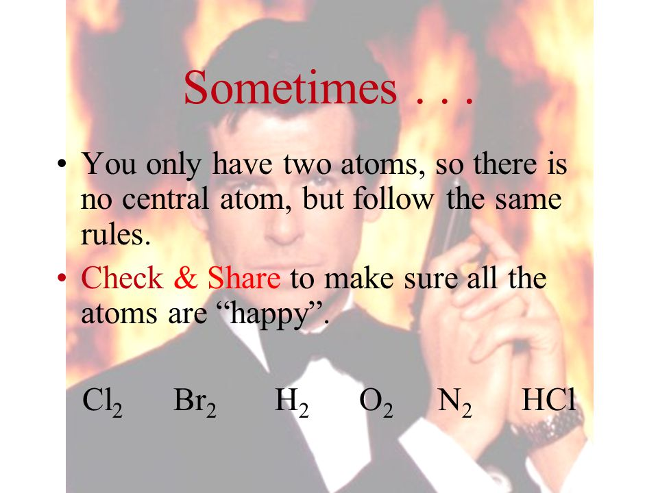 "Sometimes... You only have two atoms, so there is no central atom, but follow the same rules. Check & Share to make sure all the atoms are ""happy"". Cl"