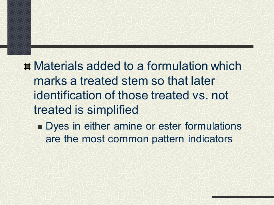 Materials added to a formulation which marks a treated stem so that later identification of those treated vs. not treated is simplified Dyes in either