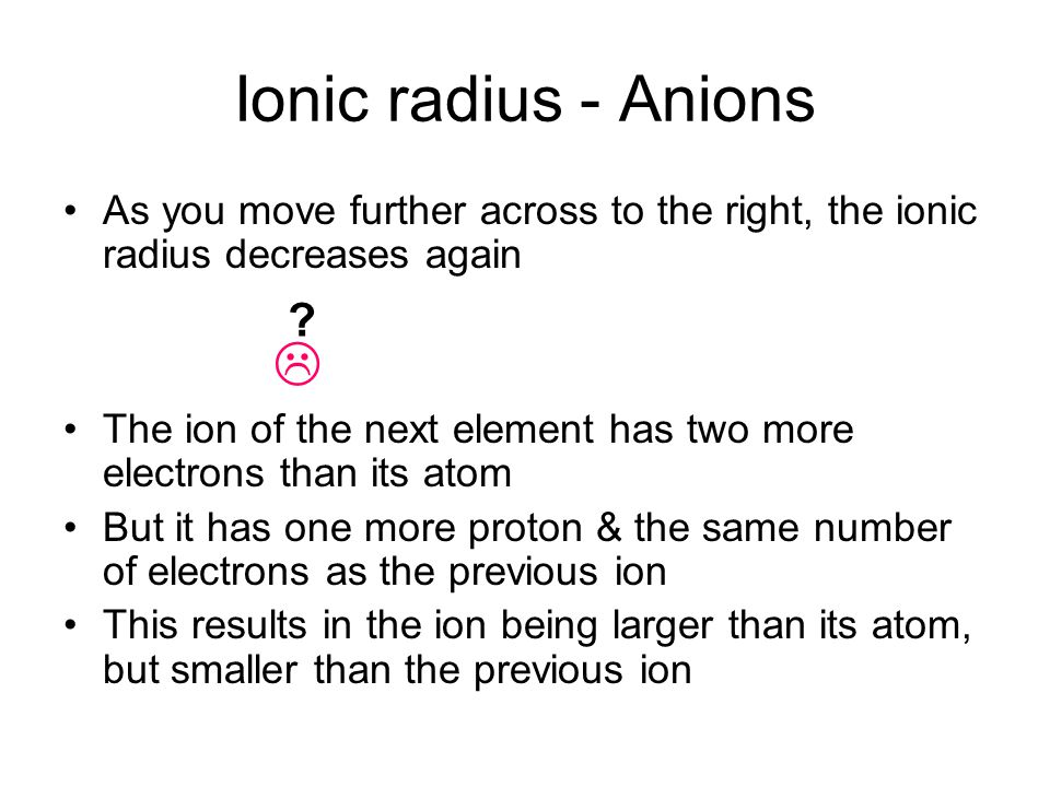 Compare the following ions in period 3 Al 3+ 1s 2 2s 2 2p 6 Atomic no = 13 P 3- 1s 2 2s 2 2p 6 3s 2 3p 6 Atomic no = 15 P 3- has one more shell of electrons than Al 3+