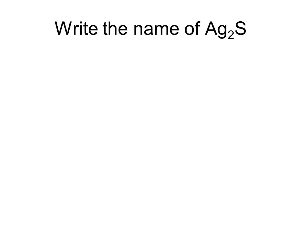Write the name of Ag 2 S