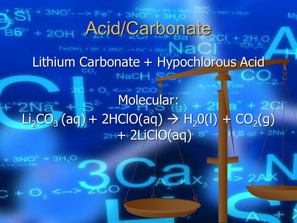Acid/Carbonate Molecular: Li 2 CO 3 (aq) + 2HClO(aq)  H 2 0(l) + CO 2 (g) + 2LiClO(aq)