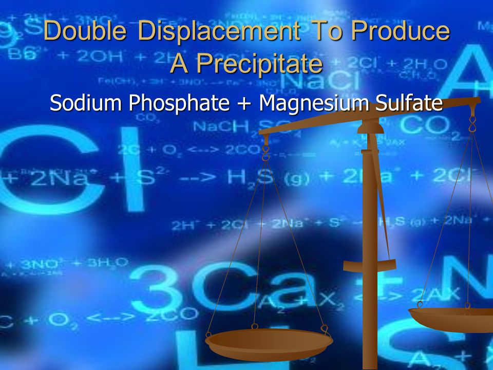 Double Displacement To Produce A Precipitate Sodium Phosphate + Magnesium Sulfate