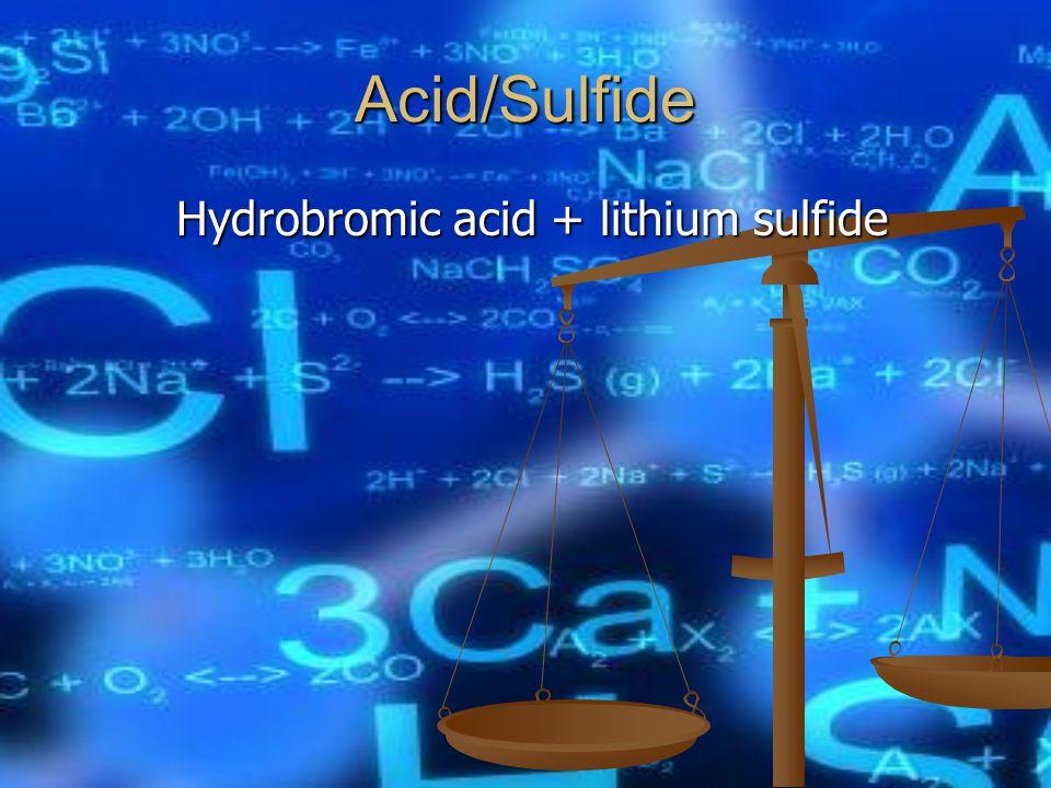 Acid/Sulfide Hydrobromic acid + lithium sulfide Hydrobromic acid + lithium sulfide