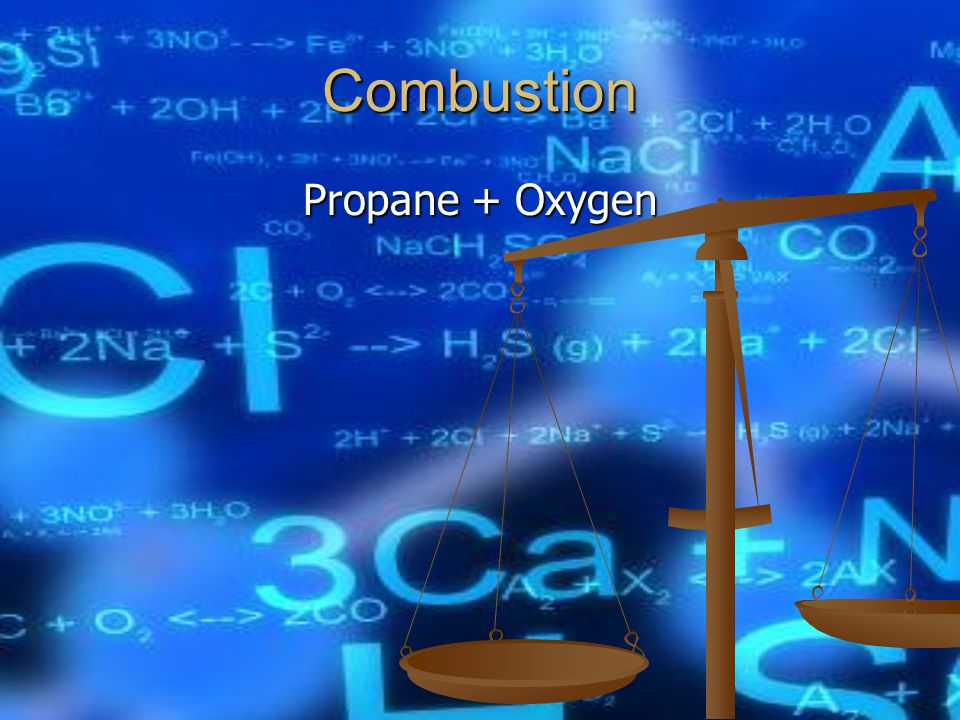 Combustion Propane + Oxygen