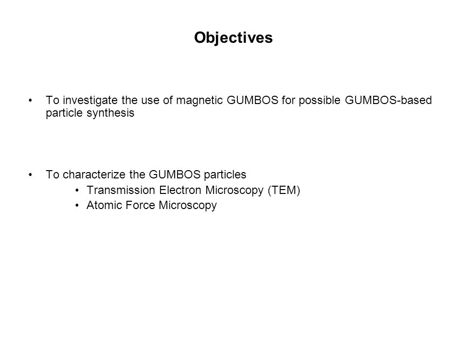 Objectives To investigate the use of magnetic GUMBOS for possible GUMBOS-based particle synthesis To characterize the GUMBOS particles Transmission El