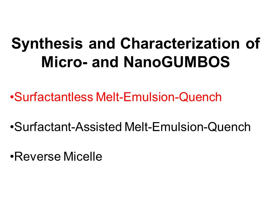 Synthesis and Characterization of Micro- and NanoGUMBOS Surfactantless Melt-Emulsion-Quench Surfactant-Assisted Melt-Emulsion-Quench Reverse Micelle