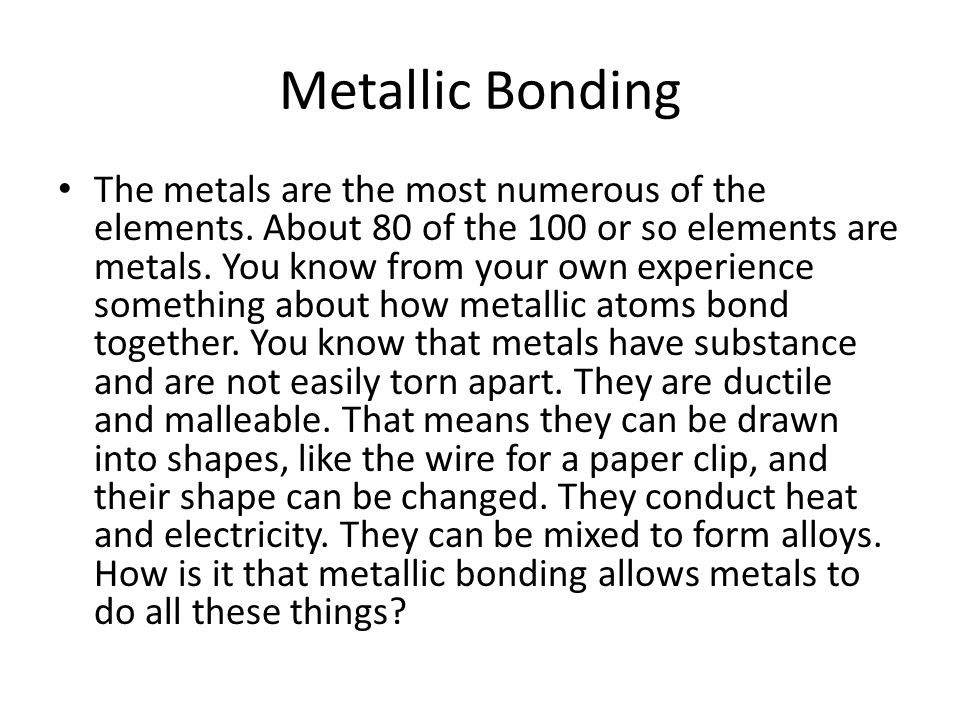 Metallic Bonding The metals are the most numerous of the elements.