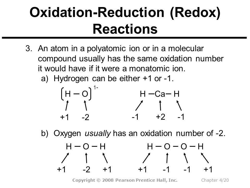Copyright © 2008 Pearson Prentice Hall, Inc.Chapter 4/20 Oxidation-Reduction (Redox) Reactions b)Oxygen usually has an oxidation number of -2.