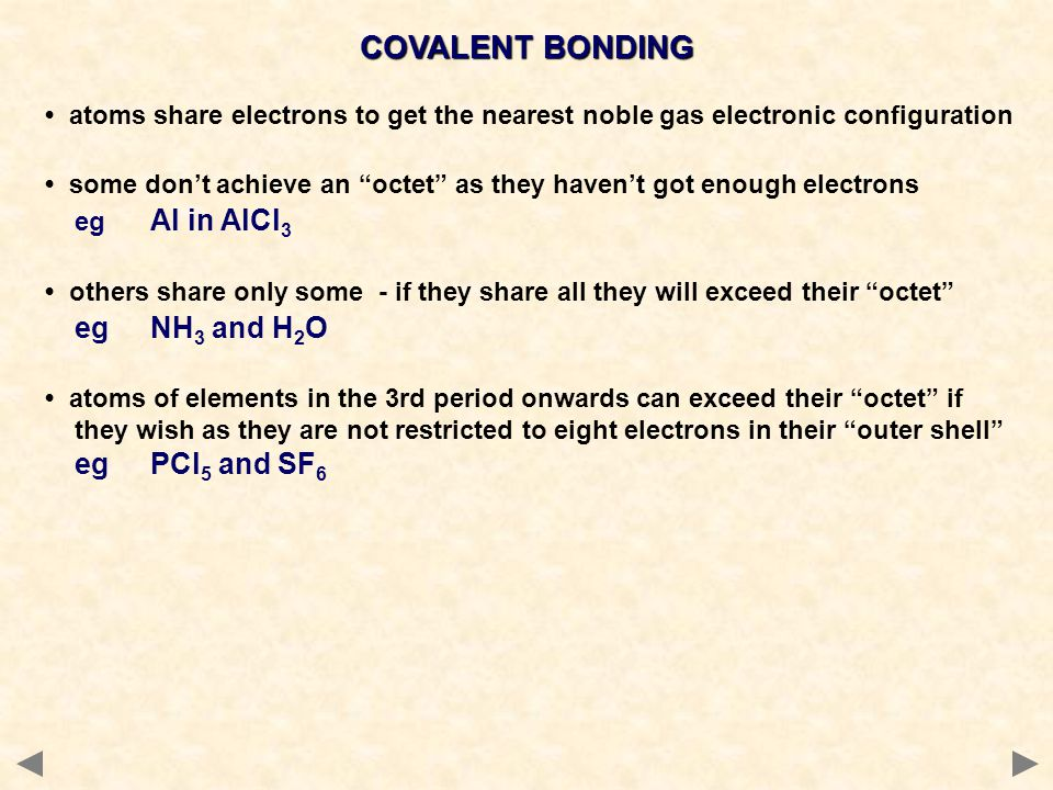 """atoms share electrons to get the nearest noble gas electronic configuration some don't achieve an """"octet"""" as they haven't got enough electrons eg Al i"""