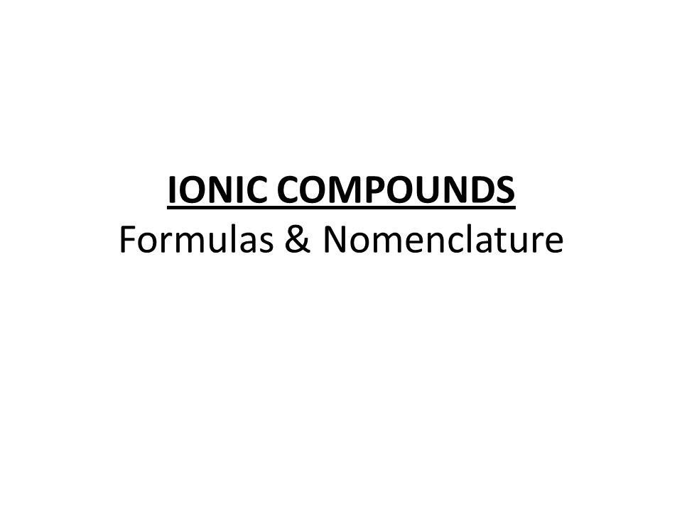 Formulas for Ionic Compounds Formula Unit – the simplest ratio of the ions represented in an ionic compound Because the total number of electrons gained by the nonmetallic atoms must equal the total number of electrons lost by the metallic atoms, the overall charge of the formula unit is zero.
