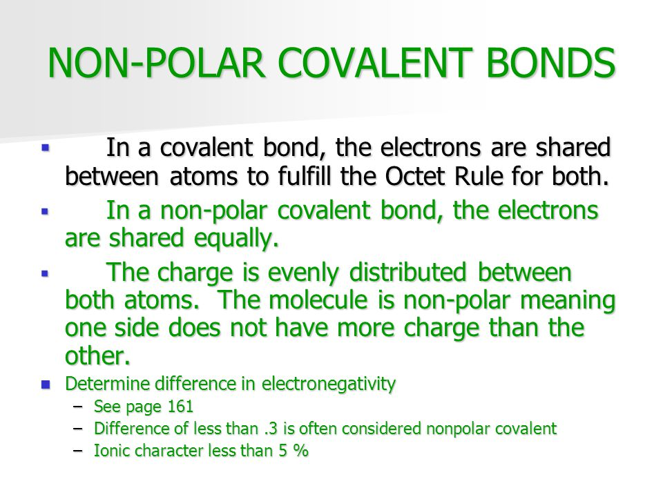 NON-POLAR COVALENT BONDS  In a covalent bond, the electrons are shared between atoms to fulfill the Octet Rule for both.  In a non-polar covalent bo