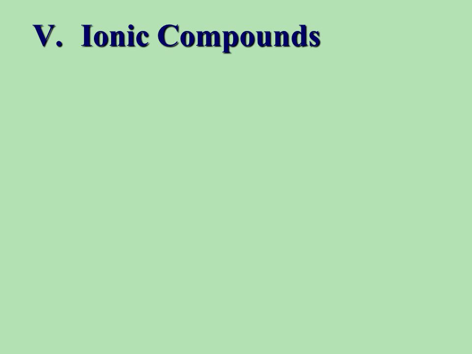 V. Ionic Compounds