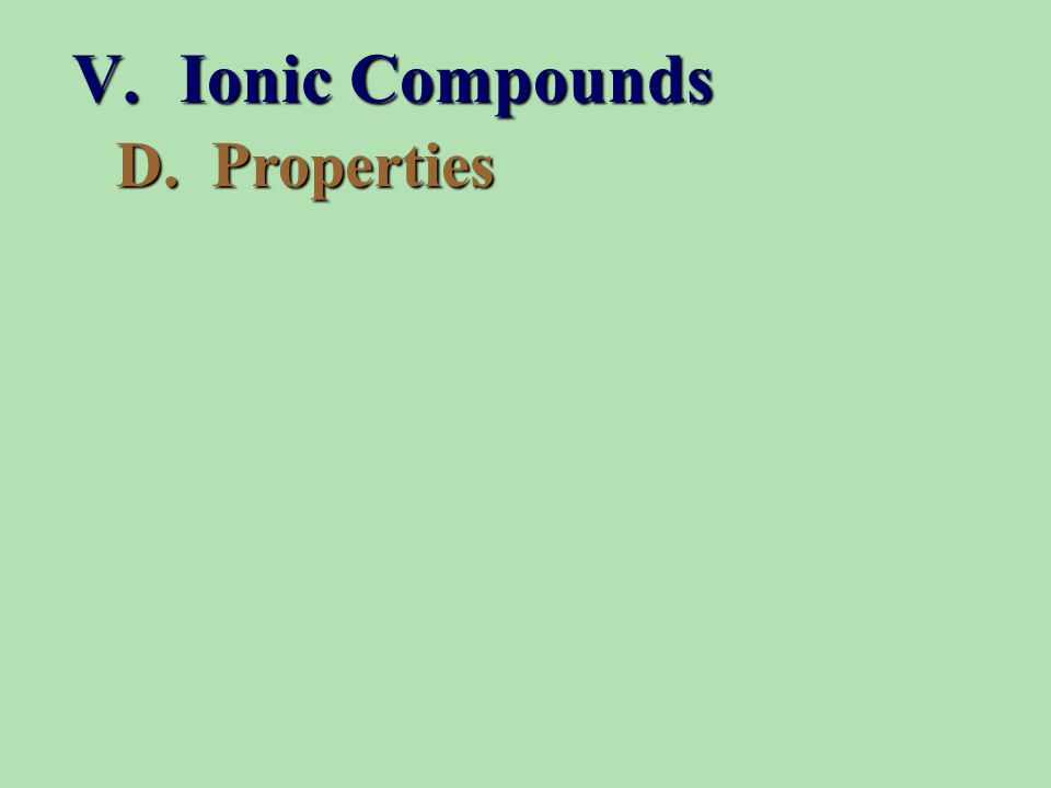 D. Properties V. Ionic Compounds