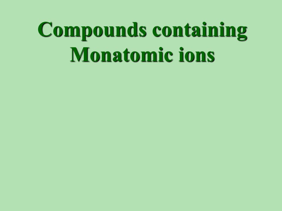 Compounds containing Monatomic ions