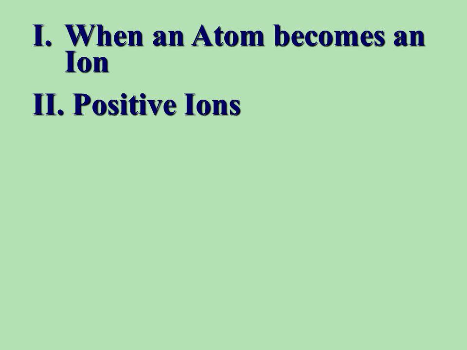 II. Positive Ions