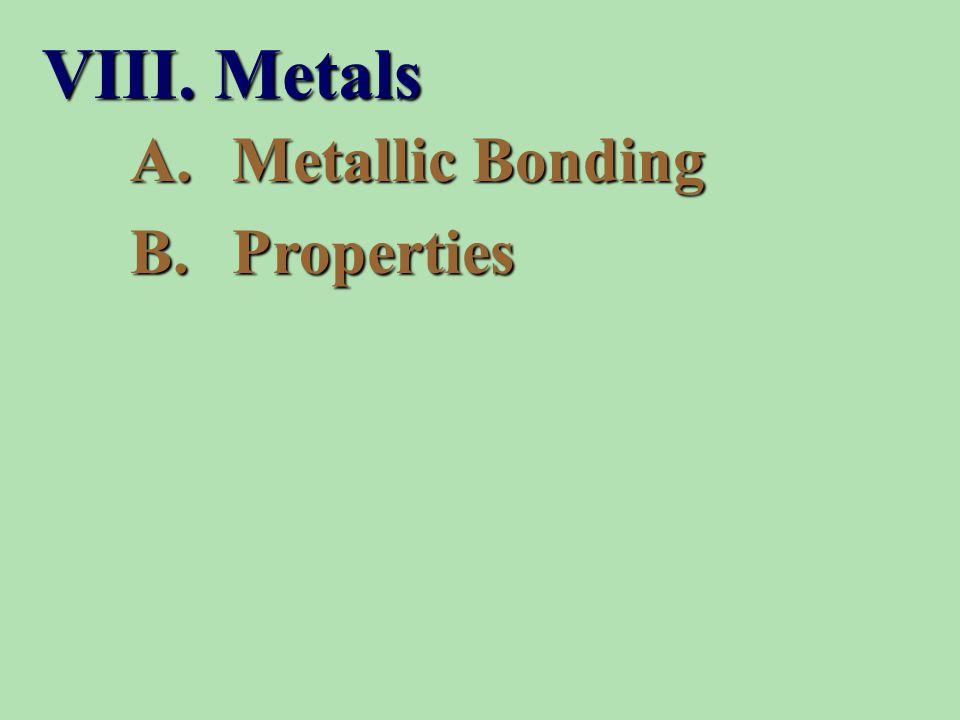A.Metallic Bonding B.Properties VIII. Metals