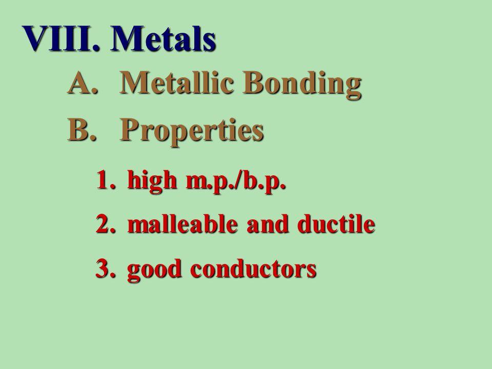 A.Metallic Bonding B.Properties 1. high m.p./b.p.
