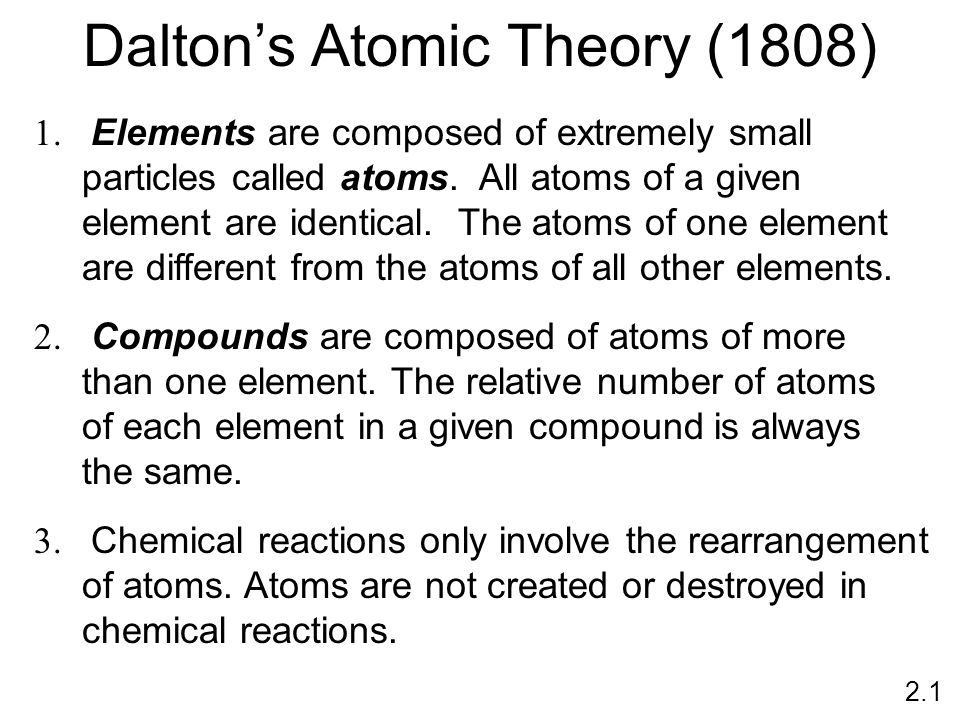 Dalton's Atomic Theory (1808) 1. Elements are composed of extremely small particles called atoms.