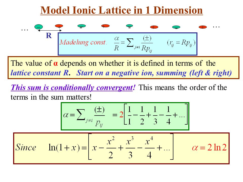 The value of α depends on whether it is defined in terms of the lattice constant R. Start on a negative ion, summing (left & right) R - + - – + - – +