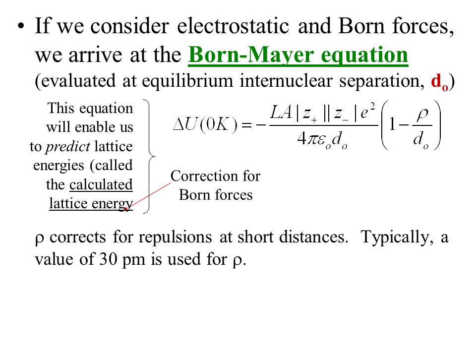 If we consider electrostatic and Born forces, we arrive at the Born-Mayer equation (evaluated at equilibrium internuclear separation, d o )  corrects