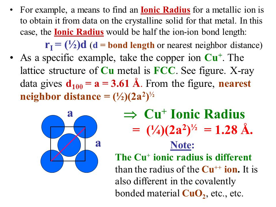 For example, a means to find an Ionic Radius for a metallic ion is to obtain it from data on the crystalline solid for that metal. In this case, the I