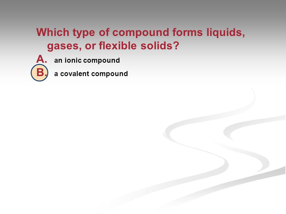 Which type of compound forms liquids, gases, or flexible solids.