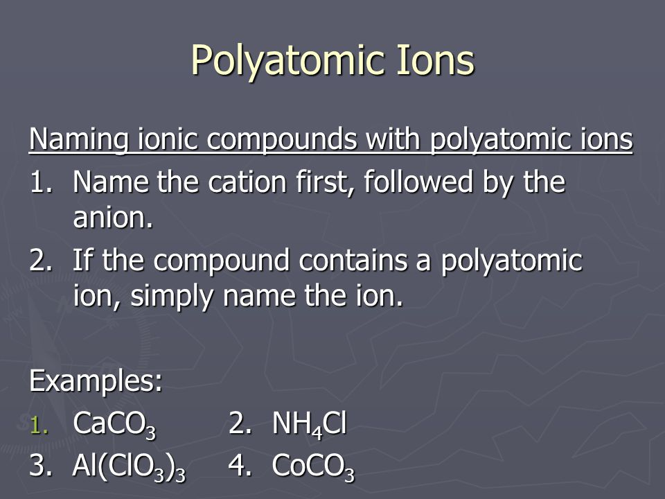 Polyatomic Ions Naming ionic compounds with polyatomic ions 1.
