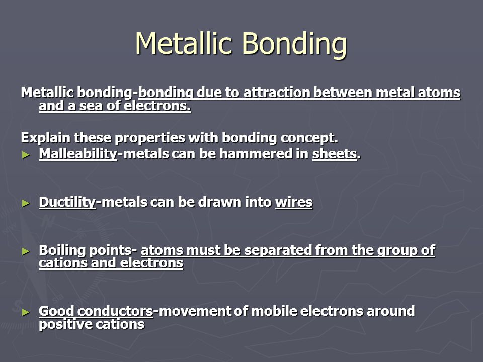 Metallic Bonding Metallic bonding-bonding due to attraction between metal atoms and a sea of electrons.