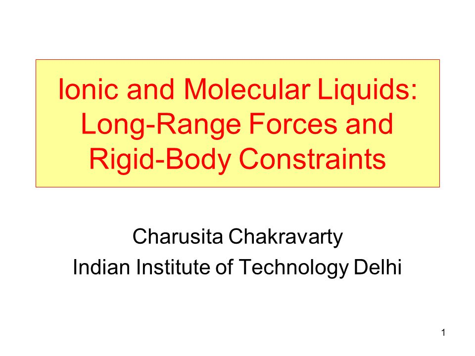 2 Electrostatic Interactions Ionic liquids: NaCl, SiO 2, NH 4 Cl mobile charge carriers which are atomic or molecular entities Simple ionic melts: model ions as point charges with Coulombic interactions.