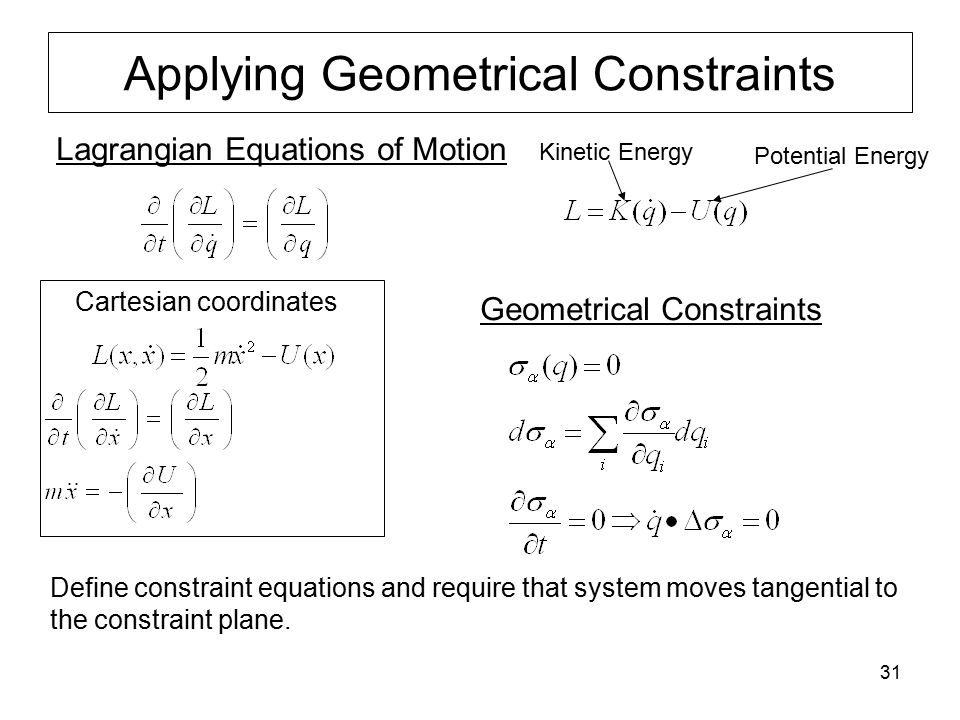 31 Applying Geometrical Constraints Lagrangian Equations of Motion Kinetic Energy Potential Energy Cartesian coordinates Geometrical Constraints Defin