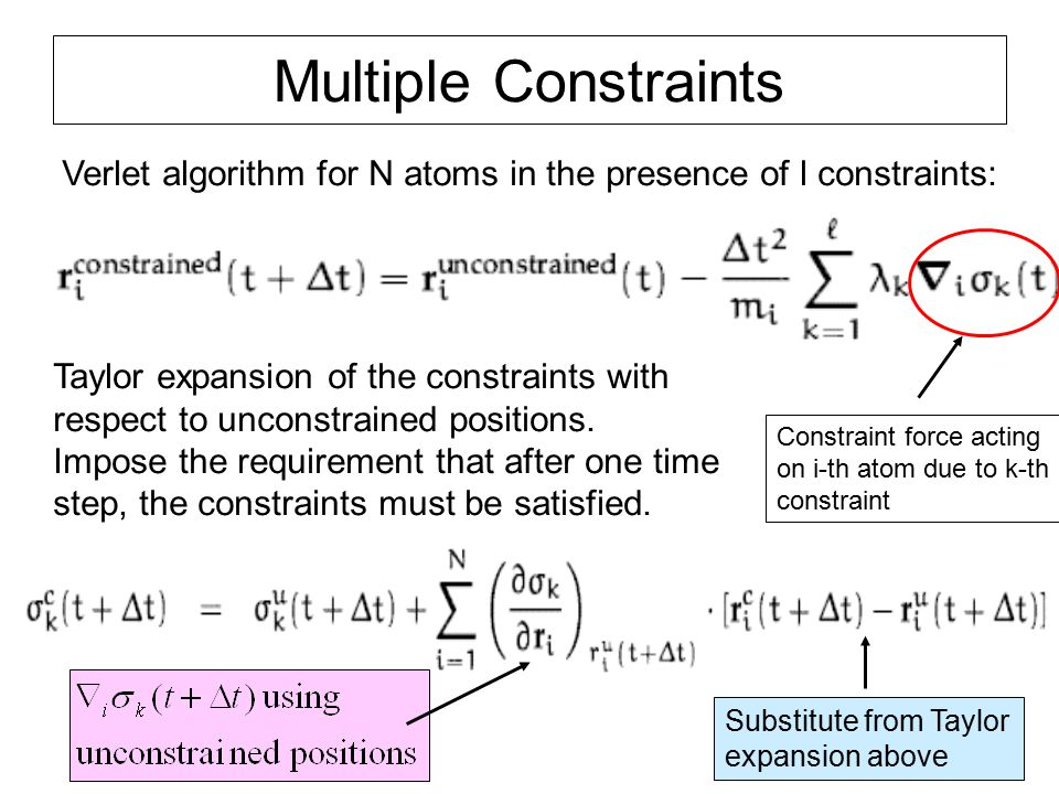 35 Multiple Constraints Verlet algorithm for N atoms in the presence of l constraints: Constraint force acting on i-th atom due to k-th constraint Tay