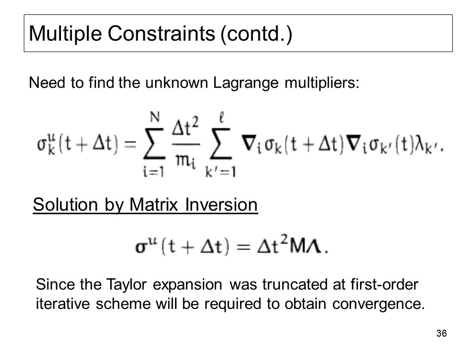 36 Multiple Constraints (contd.) Solution by Matrix Inversion Need to find the unknown Lagrange multipliers: Since the Taylor expansion was truncated