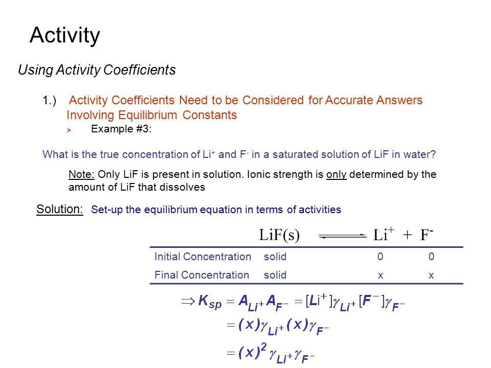 Activity Using Activity Coefficients 1.) Activity Coefficients Need to be Considered for Accurate Answers Involving Equilibrium Constants  Example #3