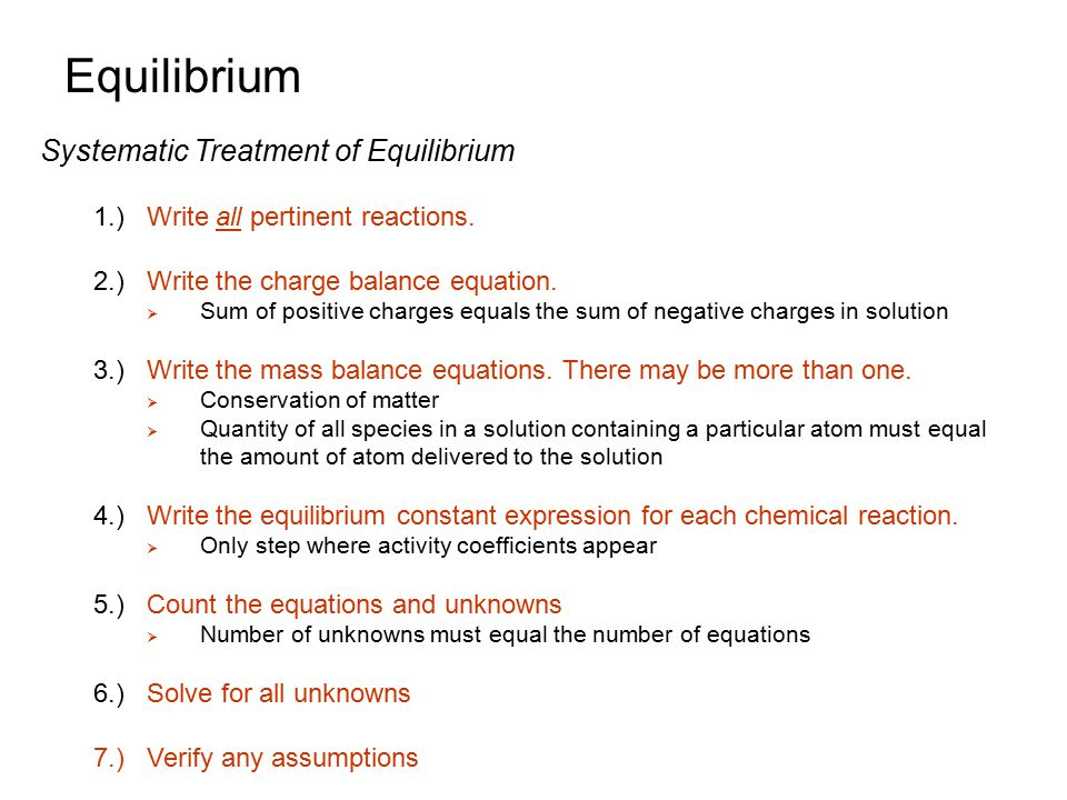 Systematic Treatment of Equilibrium 1.)Write all pertinent reactions. 2.)Write the charge balance equation.  Sum of positive charges equals the sum o
