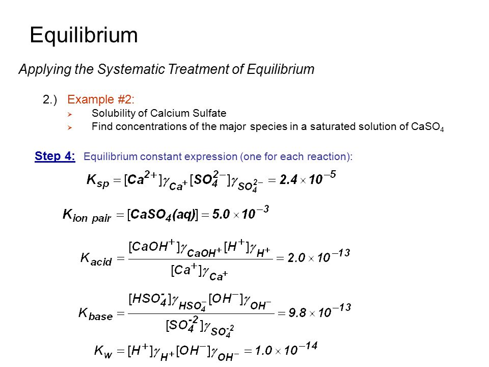 Step 4: Equilibrium constant expression (one for each reaction): Equilibrium Applying the Systematic Treatment of Equilibrium 2.)Example #2:  Solubil